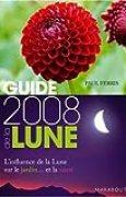 Guide de la Lune : La lune et ses influences : jardinage, santé, minceur. Jour après jour, choisir les meilleurs moments