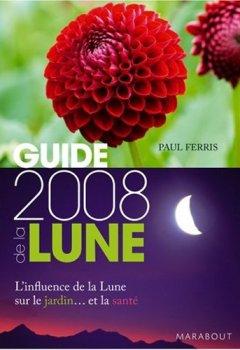 Livres Couvertures de Guide de la Lune : La lune et ses influences : jardinage, santé, minceur. Jour après jour, choisir les meilleurs moments
