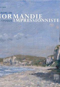 Livres Couvertures de Peindre en Normandie à l'époque impressionniste