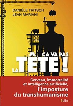 Livres Couvertures de Ça va pas la tête !: Cerveau, immortalité et intelligence artificielle, l'imposture du transhumanisme