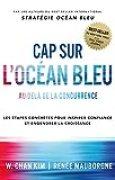 Cap sur l'Océan Bleu: Au-delà de la concurrence, les étapes concrètes pour inspirer confiance et engendrer la croissance
