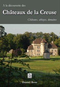 Livres Couvertures de A la découverte des châteaux de la Creuse - Châteaux, abbayes, domaines