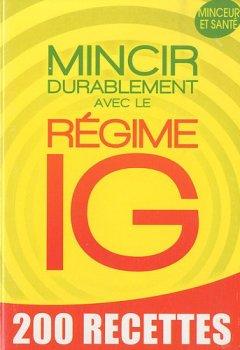 Livres Couvertures de Mincir durablement avec le régime IG: 200 recettes minceur et santé