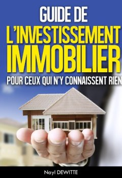 Livres Couvertures de GUIDE DE L'INVESTISSEMENT IMMOBILIER POUR CEUX QUI N'Y CONNAISSENT RIEN