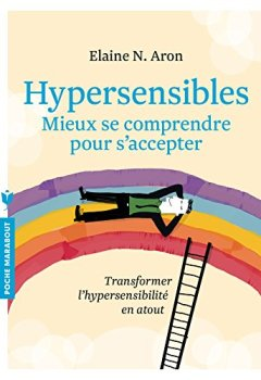 Livres Couvertures de Hypersensibles - Mieux se comprendre, mieux s'accepter: Transformer l'hypersensibilité en atout