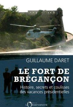 Livres Couvertures de Le fort de Brégançon : Histoire, secrets et coulisses des vacances présidentielles