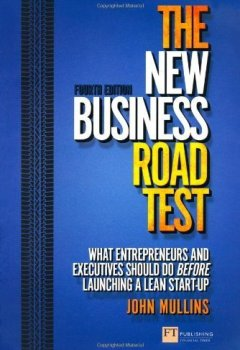 Livres Couvertures de The New Business Road Test: What Entrepreneurs and Executives Should Do Before Launching a Lean Start-up: What Entrepreneurs and Executives Should Do ... a Business Plan (Financial Times Series) by Mullins, John (2013) Paperback