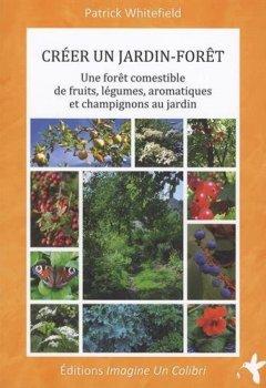 Livres Couvertures de Créer un jardin-forêt : Une forêt comestible de fruits, légumes, aromatiques et champignons au jardin