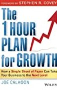 The One Hour Plan For Growth: How a Single Sheet of Paper Can Take Your Business to the Next Level by Joe Calhoon (2010-11-02)