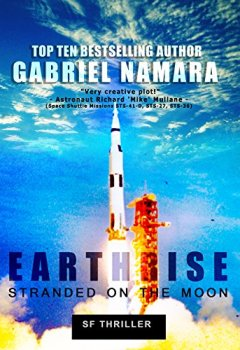 Buchdeckel von EARTHRISE - Gestrandet auf dem Mond: Ein Astronauten Weltraum Survival Abenteuer - Apollo 13 meets Gravity