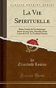 La Vie Spirituelle: Petits Traités de Vie Intérieure Suivie de Une Ame, Précédée d'Une Lettre de S. É. Le Cardinal Amette (Classic Reprint)