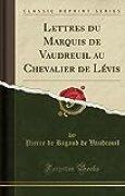 Lettres Du Marquis de Vaudreuil Au Chevalier de Levis (Classic Reprint)