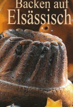 Livres Couvertures de Backen auf Elsässisch : La Patisserie Alsacienne (d)