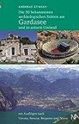 Die 30 bekanntesten archäologischen Stätten am Gardasee und in seinem Umland: Mit Ausflügen nach Verona, Brescia, Bergamo und Trient
