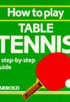 Livres Couvertures de How to Play Table Tennis: A Step-By-Step Guide (Jarrold Sports) (1993-04-01)