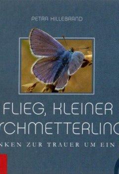 Buchdeckel von Flieg, kleiner Schmetterling: Gedanken zur Trauer um ein Kind
