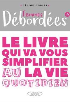 Livres Couvertures de Femmes débordées Le livre qui va vous simplifier la vie au quotidien