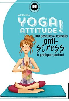 Livres Couvertures de Yoga attitude !: 100 postures et conseils anti-stress à pratiquer partout