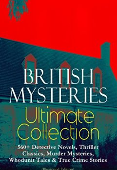 Livres Couvertures de BRITISH MYSTERIES Ultimate Collection: 560+ Detective Novels, Thriller Classics, Murder Mysteries, Whodunit Tales & True Crime Stories (Illustrated Edition): ... Stories and many more (English Edition)