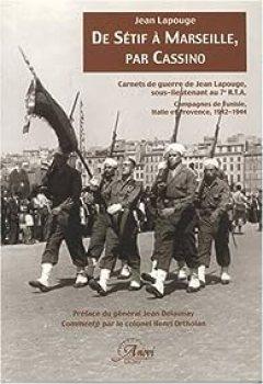 De Sétif à Marseille, Par Cassino. Carnets De Guerre De Jean Lapouge, Sous Lieutenant Au 7e RTA. Campagnes De Tunisie, Italie Et Provence, 1942 1944