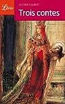 Trois contes : Un coeur simple - La légende de Saint Julien l'Hospitalier - Hérodias