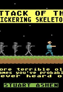 Livres Couvertures de Attack of the Flickering Skeletons: More Terrible Old Games You've Probably Never Heard Of