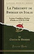 Le Président de Brosses En Italie, Vol. 2: Lettres Familières Écrites d'Italie En 1739 Et 1740 (Classic Reprint)