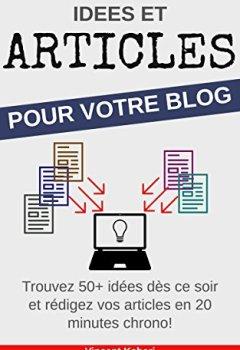Livres Couvertures de Idées et Articles pour votre BLOG: Trouvez 50+ idées dès ce soir et rédigez vos articles en 20 minutes chrono!