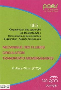 Livres Couvertures de Mécanique des fluides, circulation, transports membranaires : UE3 : Organisation des appareils et des systèmes : bases physiques de sméthodes d'exploration - Aspects fonctionnels