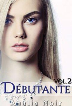Livres Couvertures de Débutante (Vol. 2): (Roman Érotique, Soumission, Milliardaire, Thriller, Bad Boy, Suspense, BDSM)