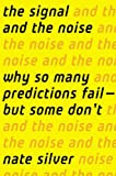 The Signal and the Noise: Why So Many Predictions Fail � but Some Don't