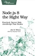 Node.js 8 the Right Way: Practical, Server-Side JavaScript That Scales (English Edition)