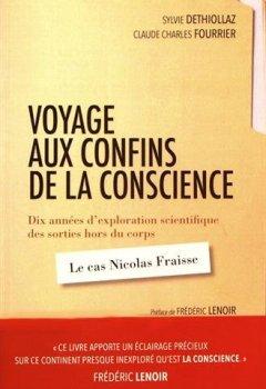 Livres Couvertures de Voyage aux confins de la conscience : Dix années d'exploration scientifique des sorties hors du corps : le cas Nicolas Fraisse