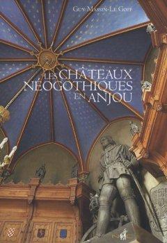 Livres Couvertures de Les châteaux néogothiques en Anjou