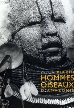 Livres Couvertures de Xikrin, hommes oiseaux d'Amazonie