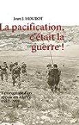 La pacification, c'était la guerre ! : Témoignage d'un appelé en Algérie 1957-1959