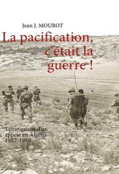 Livres Couvertures de La pacification, c'était la guerre ! : Témoignage d'un appelé en Algérie 1957-1959