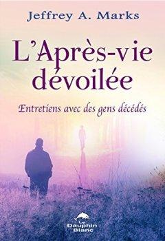 Livres Couvertures de L'Après-vie dévoilée - Entretiens avec des gens décédés