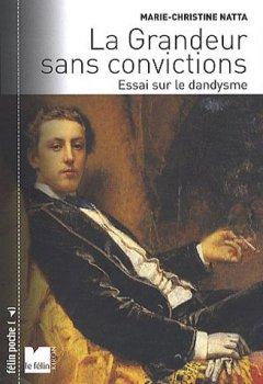 Livres Couvertures de La Grandeur sans convictions : Essai sur le dandysme
