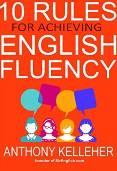Livres Couvertures de 10 Rules for Achieving English Fluency: Learn how to successfully learn English as a foreign language (English Edition)