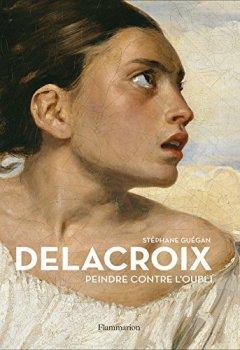 Livres Couvertures de Delacroix : Peindre contre l'oubli