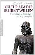 Kultur, um der Freiheit willen: Griechische Anfänge - Anfang Europas?