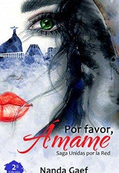 Portada del libro dePor Favor, Ámame (2º edición) : (Saga Unidas por la Red - libro 1)