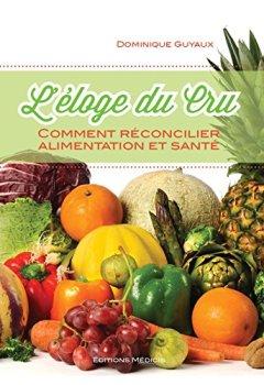Livres Couvertures de L'éloge du cru : Comment réconcilier alimentation et santé