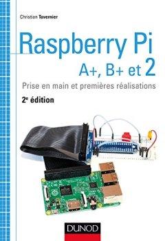 Livres Couvertures de Raspberry Pi A+, B+ et 2 : Prise en main et premières réalisations (Tous makers !)