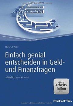 Abdeckungen Einfach genial entscheiden in Geld- und Finanzfragen - inkl. Arbeitshilfen online: Schließlich ist es Ihr Geld! (Haufe Fachbuch)