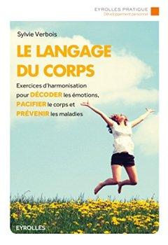 Livres Couvertures de Le langage du corps: Exercices d'harmonisation pour décoder les émotions, pacifier le corps et prévenir les maladies.