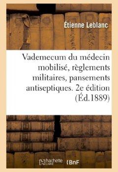 Livres Couvertures de Vademecum du médecin mobilisé, règlements militaires, pansements antiseptiques: , appareils et matériel pour les blessés. 2e édition