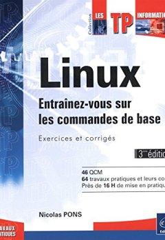 Livres Couvertures de Linux - Entraînez-vous sur les commandes de base : Exercices et corrigés (3ième édition)