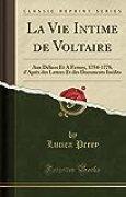 La Vie Intime de Voltaire: Aux Délices Et a Ferney, 1754-1778, d'Après Des Lettres Et Des Documents Inédits (Classic Reprint)